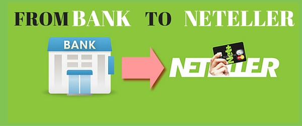 FROM BANK TO NETELLER
